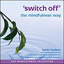 Switch off the mindfulness way  by Lynda Hudson Narrated by Lynda Hudson