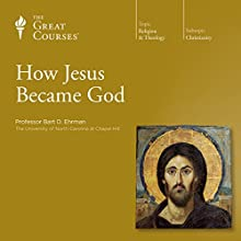 How Jesus Became God  by The Great Courses, Bart D. Ehrman Narrated by Professor Bart D. Ehrman