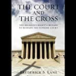 The Court and the Cross: The Religious Rights Crusade to Reshape the Supreme Court | Frederick S. Lane