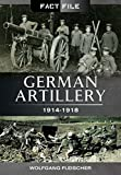img - for German Artillery: 1914 - 1918 (Fact File) book / textbook / text book