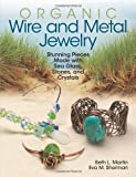 img - for Organic Wire and Metal Jewelry: Stunning Pieces Made with Sea Glass, Stones, and Crystals book / textbook / text book