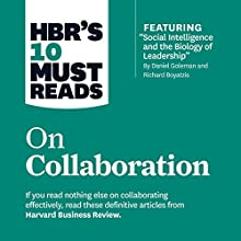 HBR's 10 Must Reads on Collaboration Audiobook by  Harvard Business Review, Daniel Goleman, Richard E. Boyatzis, Morten Morten Narrated by Chris Kayser