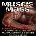 Muscle Mass: The Top Reasons You're Not Growing: A Complete Guide for Maximum Muscle Growth Audiobook by Michael L. Becker Narrated by Ronald Clarkson
