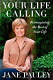 img - for By Jane Pauley Your Life Calling: Reimagining the Rest of Your Life (First Edition) book / textbook / text book