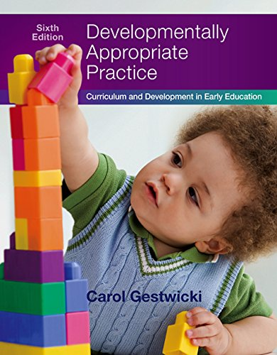 Developmentally Appropriate Practice: Curriculum and Development in Early Education, by Carol Gestwicki