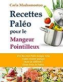 Recettes Paléo pour le Mangeur Pointilleux : Des Recettes Paléo lorsque vous voulez essayer quelque chose de différent !
