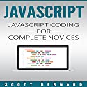 Javascript: Javascript Coding for Complete Novices, Volume 1 Audiobook by Scott Bernard Narrated by Sean Posvistak