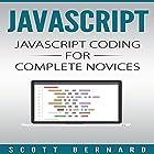 Javascript: Javascript Coding for Complete Novices, Volume 1 Hörbuch von Scott Bernard Gesprochen von: Sean Posvistak