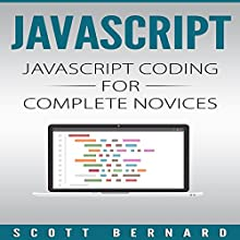 Javascript: Javascript Coding for Complete Novices, Volume 1 | Livre audio Auteur(s) : Scott Bernard Narrateur(s) : Sean Posvistak