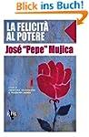 Jos� Mujica, La felicit� al potere