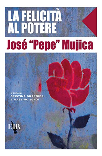 José Mujica La felicità al potere PDF
