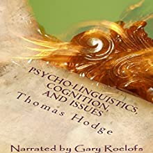 Psycho-Linguistics, Cognition, and Issues: Cognitive Approaches to the Topics (       UNABRIDGED) by Thomas Hodge Narrated by Gary Roelofs
