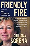 Friendly Fire: The Remarkable Story of a Journalist Kidnapped in Iraq, Rescued by an Italian Secret Service Agent, and Shot by U.S. Forces