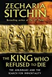 img - for The King Who Refused to Die: The Anunnaki and the Search for Immortality book / textbook / text book