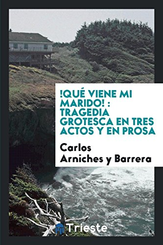 !que Viene Mi Marido!: Tragedia Grotesca En Tres Actos y En Prosa  [Arniches y Barrera, Carlos] (Tapa Blanda)