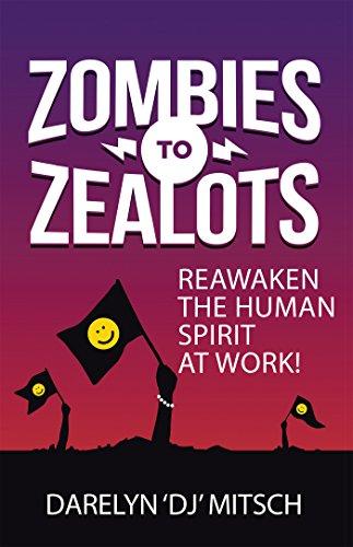 Zombies to Zealots: Reawaken the Human Spirit at Work! (Work At Spirit)
