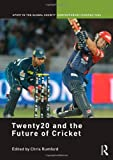 Twenty20 and the Future of Cricket (Sport in the Global Society - Contemporary Perspectives)