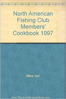North american fishing club members 39 cookbook 1997 mike for North american fishing club