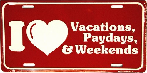 LP - 356 I Love Vacation, Paydays, Weekends License Plate - 486