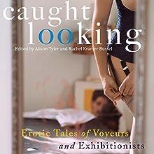 Caught Looking: Erotic Tales of Voyeurs and Exhibitionists | Livre audio Auteur(s) : Alison Tyler (editor), Rachel Kramer Bussel Narrateur(s) : Allen Steel, Alix Dale