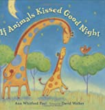 If Animals Kissed Good Night (Melanie Kroupa Books) (0374380511) by Ann Whitford Paul
