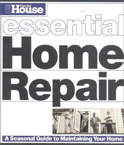 This Old House Essential Home Repair (Essential (This Old House Books)), Editors of This Old House