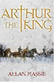 "Arthur the King: A Romance (""The Dark Ages"" trilogy) (0297816780) by Massie, Allan"