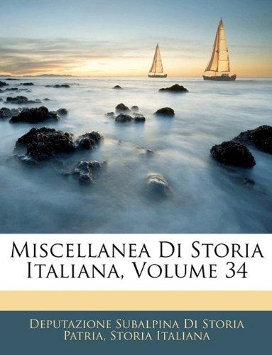 Miscellanea Di Storia Italiana, Volume 34