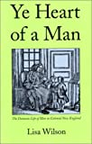 Ye Heart of a Man: The Domestic Life of Men in Colonial New England (0300085508) by Professor Lisa Wilson