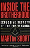 Martin Short Inside the Brotherhood: Explosive Secrets of the Freemasons: Further Secrets of the Freemasons
