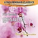 Für immer gesund (Long-Seminar-Classics) Hörbuch von Kurt Tepperwein Gesprochen von: Kurt Tepperwein