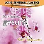 Für immer gesund (Long-Seminar-Classics) | Kurt Tepperwein