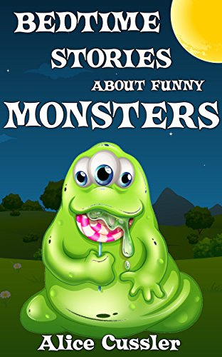 Book: Bedtime Stories About Funny Monsters - Short Stories Picture Book - Monsters for Kids by Alice Cussler