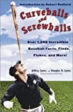 Curveballs and Screwballs: Over 1,286 Incredible Baseball Facts, Finds, Flukes, and More! (Other)