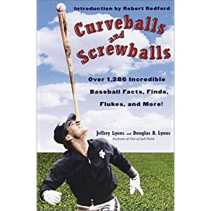 Curveballs and Screwballs: Over 1,286 Incredible Baseball Facts, Finds, Flukes, and More!