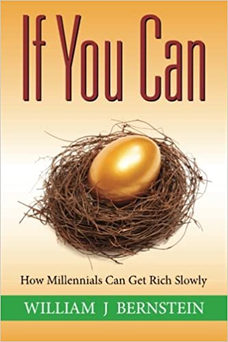 If You Can: How Millennials Can Get Rich Slowly - William Bernstein