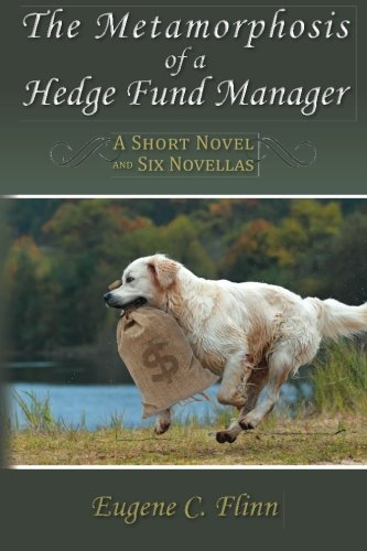 The Metamorphosis of a Hedge Fund Manager: A Short Novel and Six Novellas
