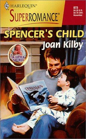 Image for Spencer's Child: A Little Secret (Harlequin Superromance No. 873)