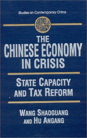 The Chinese Economy in Crisis: State Capacity and Tax Reform (Studies on Contemporary China)