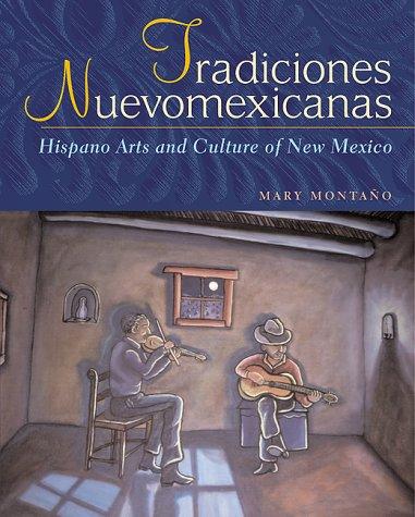 Tradiciones Nuevomexicanas: Hispano Arts and Culture of...