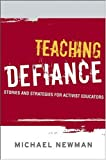 Teaching Defiance: Stories and Strategies for Activist Educators (The Jossey-Bass Higher and Adult Education Series) (0787985562) by Newman, Michael