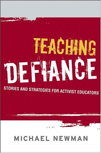 Teaching Defiance: Stories and Strategies for Activist Educators (The Jossey-Bass Higher and Adult Education Series)