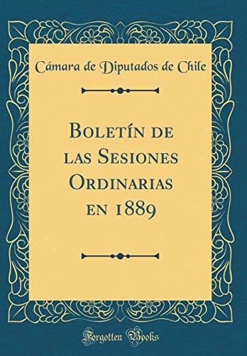 Boletin de las Sesiones Ordinarias en 1889 (Classic Reprint)  [Chile, Camara de Diputados de] (Tapa Dura)