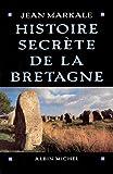 Histoire secrete de la Bretagne (Histoire secrete des provinces francaises) (French Edition) (2226004580) by Markale, Jean