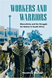 img - for Workers and Warriors: Masculinity and the Struggle for Nation in South Africa book / textbook / text book