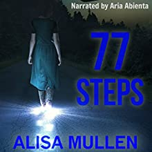 77 Steps: A Sunday Hill Story, Book 1 Audiobook by Alisa Mullen Narrated by Aria Abienta