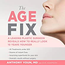 The Age Fix: A Leading Plastic Surgeon Reveals How to Really Look 10 Years Younger Audiobook by Anthony Youn, Eve Adamson Narrated by Anthony Youn