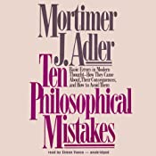 Ten Philosophical Mistakes: Basic Errors in Modern Thought - How They Came About, Their Consequences, and How to Avoid Them | [Mortimer J. Adler]