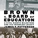 Brown v. Board of Education: A Civil Rights Milestone and Its Troubled Legacy: Oxford University Press: Pivotal Moments in US History (       UNABRIDGED) by James T. Patterson Narrated by Steve Anderson