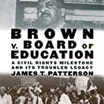 Brown v. Board of Education: A Civil Rights Milestone and Its Troubled Legacy: Oxford University Press: Pivotal Moments in US History | James T. Patterson